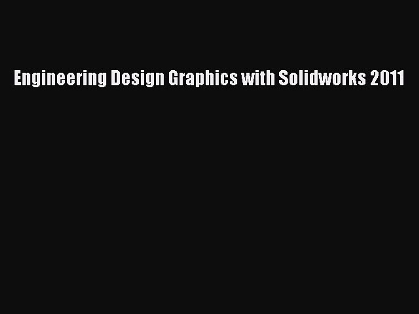 Pdf Engineering Design Graphics With Solidworks 2011 Free Books Video Dailymotion