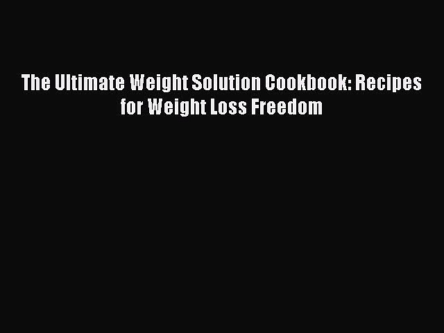READ FREE E-books The Ultimate Weight Solution Cookbook: Recipes for Weight Loss Freedom Online