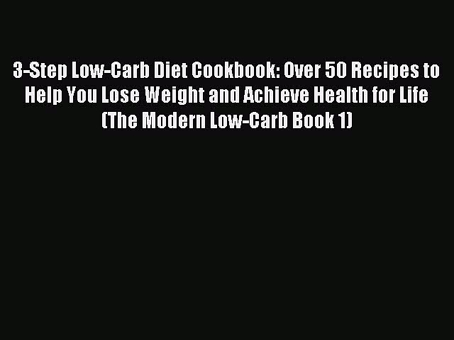 READ FREE E-books 3-Step Low-Carb Diet Cookbook: Over 50 Recipes to Help You Lose Weight and