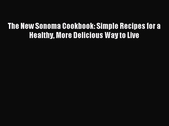 READ book The New Sonoma Cookbook: Simple Recipes for a Healthy More Delicious Way to Live
