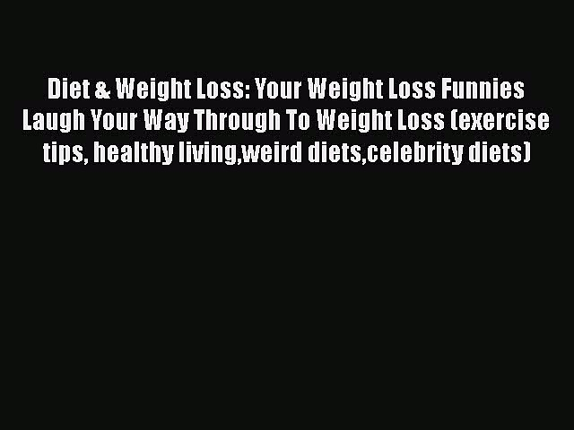 Read Diet & Weight Loss: Your Weight Loss Funnies Laugh Your Way Through To Weight Loss (exercise