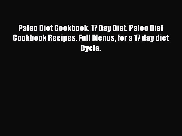 READ book Paleo Diet Cookbook. 17 Day Diet. Paleo Diet Cookbook Recipes. Full Menus for a