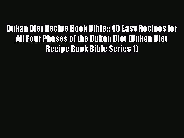 FREE EBOOK ONLINE Dukan Diet Recipe Book Bible:: 40 Easy Recipes for All Four Phases of the