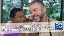 Le journaliste Emmanuel Maubert est décédé à l'âge de 51 ans