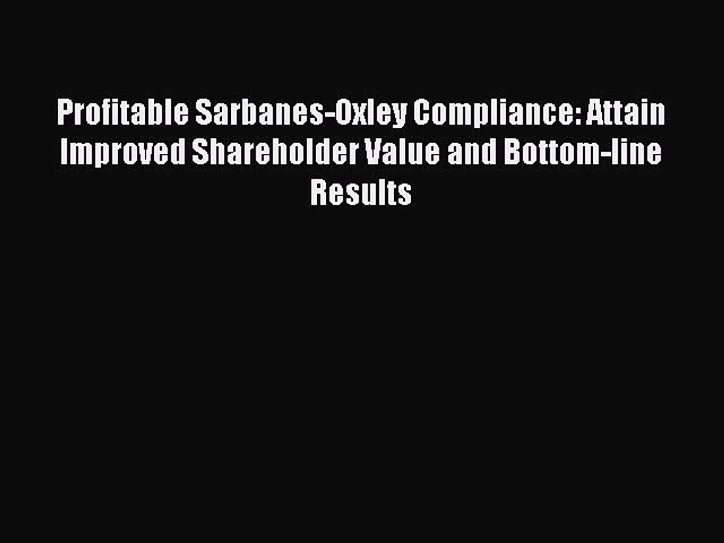 For you Profitable Sarbanes-Oxley Compliance: Attain Improved Shareholder Value and Bottom-line
