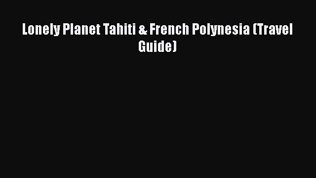 Read Books Lonely Planet Tahiti & French Polynesia (Travel Guide) PDF Free