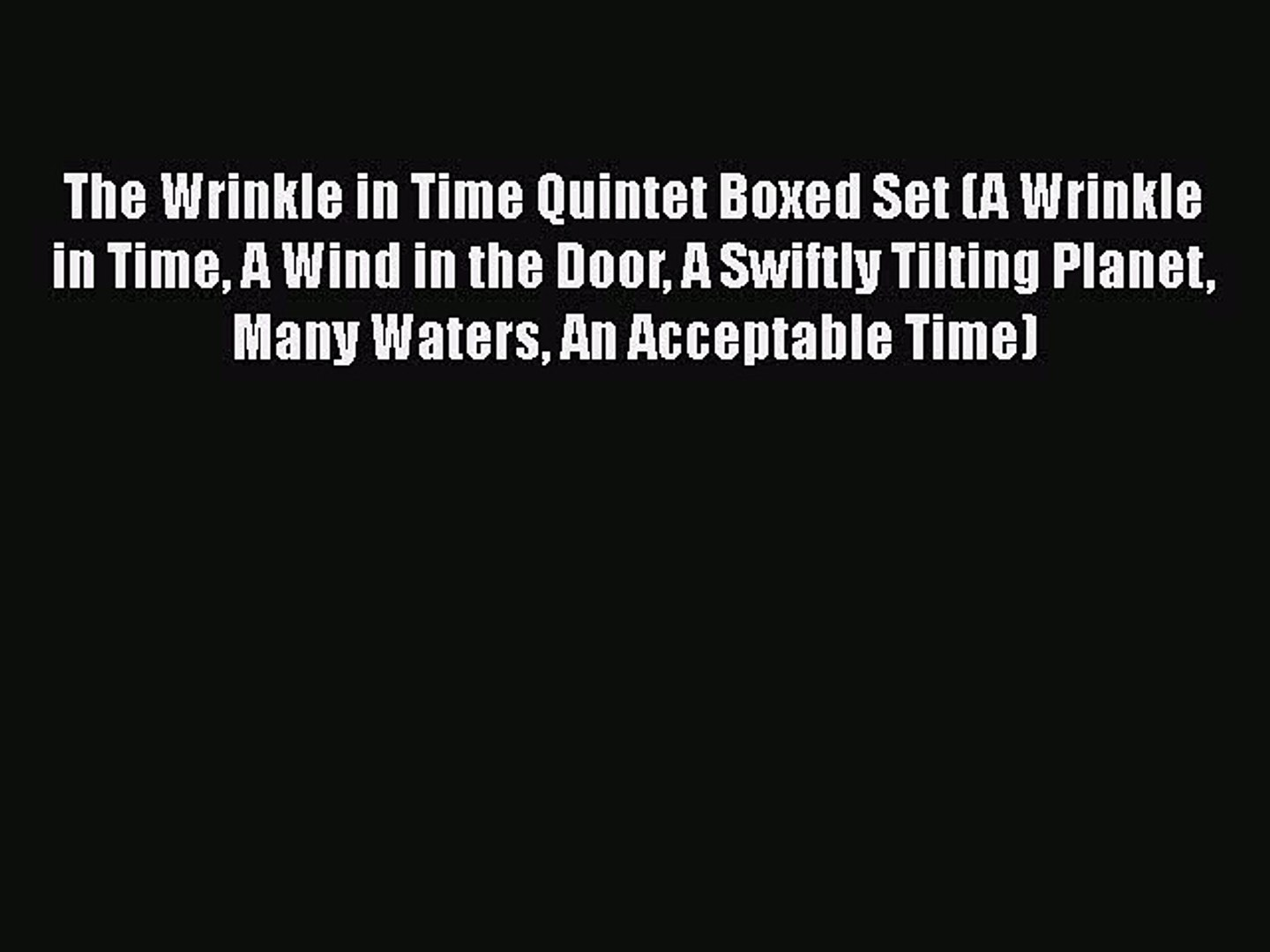 Read Books The Wrinkle in Time Quintet Boxed Set (A Wrinkle in Time A Wind in the Door A Swiftly