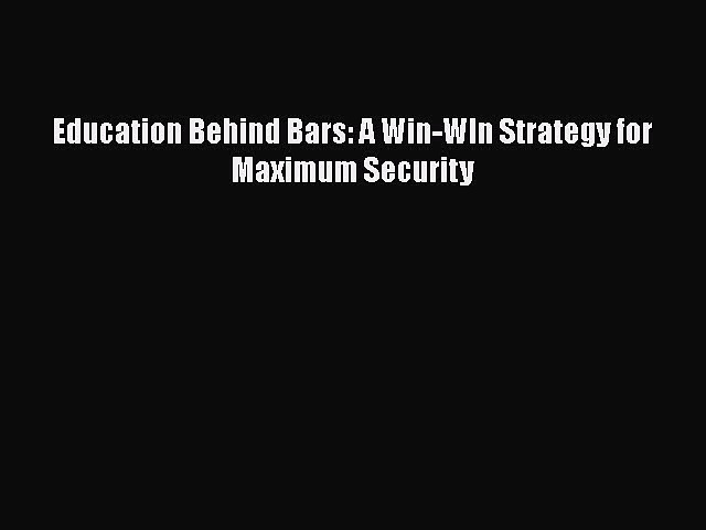 Read Book Education Behind Bars: A Win-WIn Strategy for Maximum Security ebook textbooks