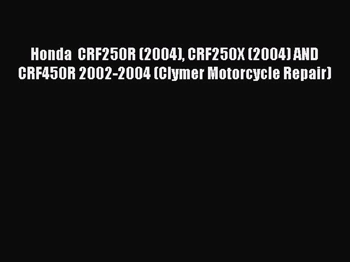 Read Books Honda  CRF250R (2004) CRF250X (2004) AND CRF450R 2002-2004 (Clymer Motorcycle Repair)