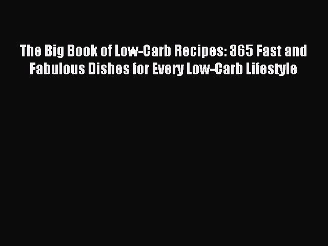 READ book The Big Book of Low-Carb Recipes: 365 Fast and Fabulous Dishes for Every Low-Carb