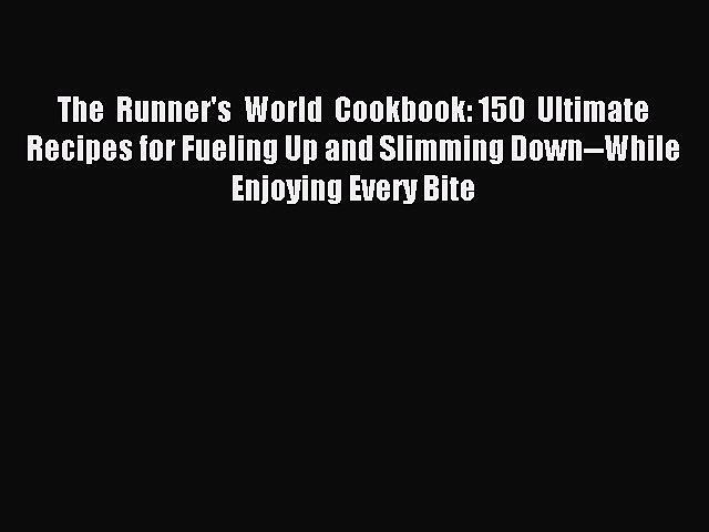 FREE EBOOK ONLINE The Runner's World Cookbook:150 Ultimate Recipes for Fueling Up and Slimming