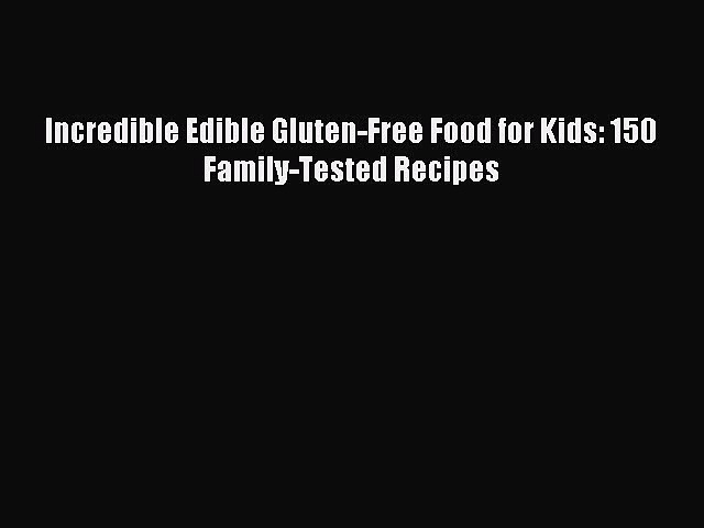 READ book Incredible Edible Gluten-Free Food for Kids: 150 Family-Tested Recipes Full Free