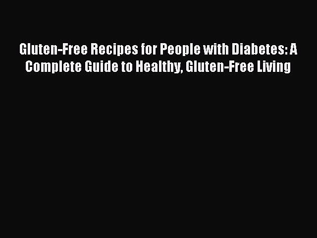 Downlaod Full [PDF] Free Gluten-Free Recipes for People with Diabetes: A Complete Guide to
