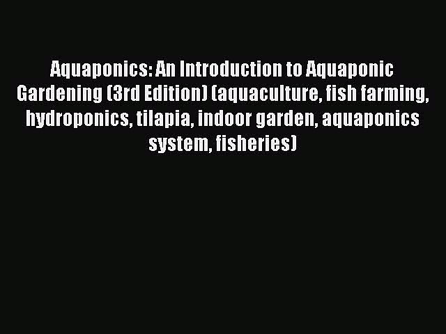 Download Books Aquaponics: An Introduction to Aquaponic Gardening (3rd Edition) (aquaculture