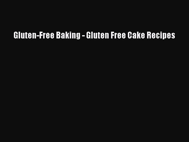 Downlaod Full [PDF] Free Gluten-Free Baking – Gluten Free Cake Recipes Full E-Book
