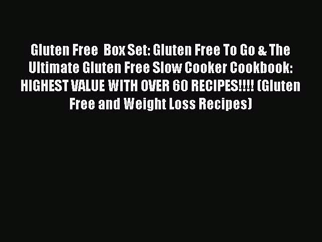 READ FREE E-books Gluten Free  Box Set: Gluten Free To Go & The Ultimate Gluten Free Slow Cooker