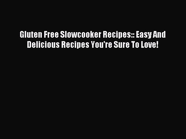 READ book Gluten Free Slowcooker Recipes:: Easy And Delicious Recipes You're Sure To Love!