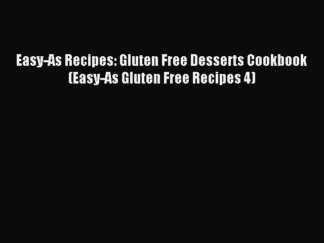 READ book Easy-As Recipes: Gluten Free Desserts Cookbook (Easy-As Gluten Free Recipes 4) Full