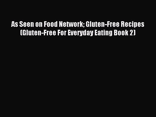 READ FREE E-books As Seen on Food Network Gluten-Free Recipes (Gluten-Free For Everyday Eating