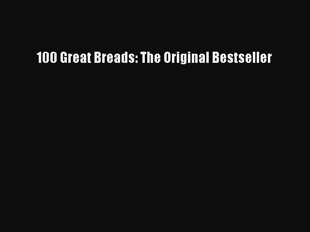 Read 100 Great Breads: The Original Bestseller PDF Online