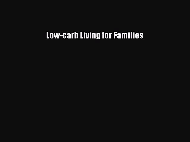 READ FREE E-books Low-carb Living for Families Full Free