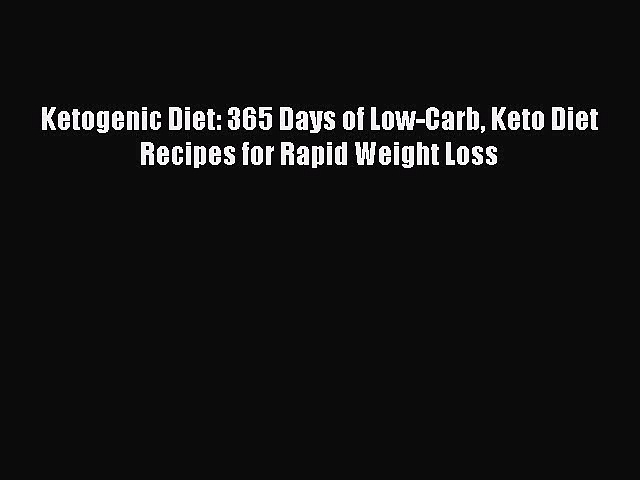READ book Ketogenic Diet: 365 Days of Low-Carb Keto Diet Recipes for Rapid Weight Loss Full