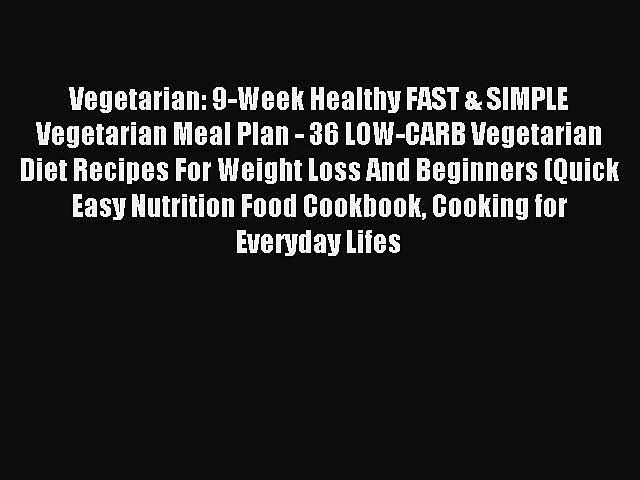 READ FREE E-books Vegetarian: 9-Week Healthy FAST & SIMPLE Vegetarian Meal Plan – 36 LOW-CARB