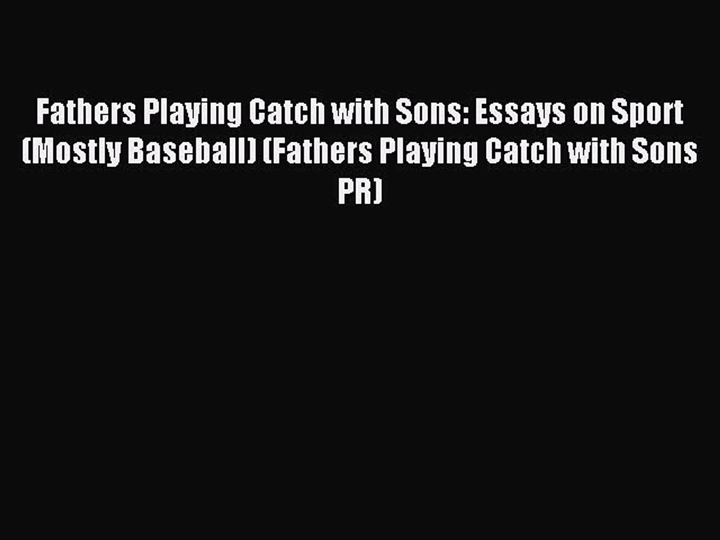 Read Fathers Playing Catch with Sons: Essays on Sport (Mostly Baseball) (Fathers Playing Catch