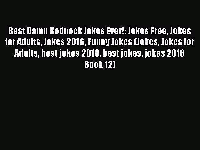 Read Best Damn Redneck Jokes Ever!: Jokes Free Jokes for Adults Jokes 2016 Funny Jokes (Jokes