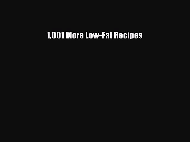 READ book 1001 More Low-Fat Recipes Online Free