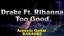 DRAKE Ft. Rihanna - Too Good ¦ Lower Key Acoustic Guitar Karaoke Instrumental Lyrics Cover Sing