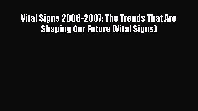 Read Vital Signs 2006-2007: The Trends That Are Shaping Our Future (Vital Signs) PDF Free