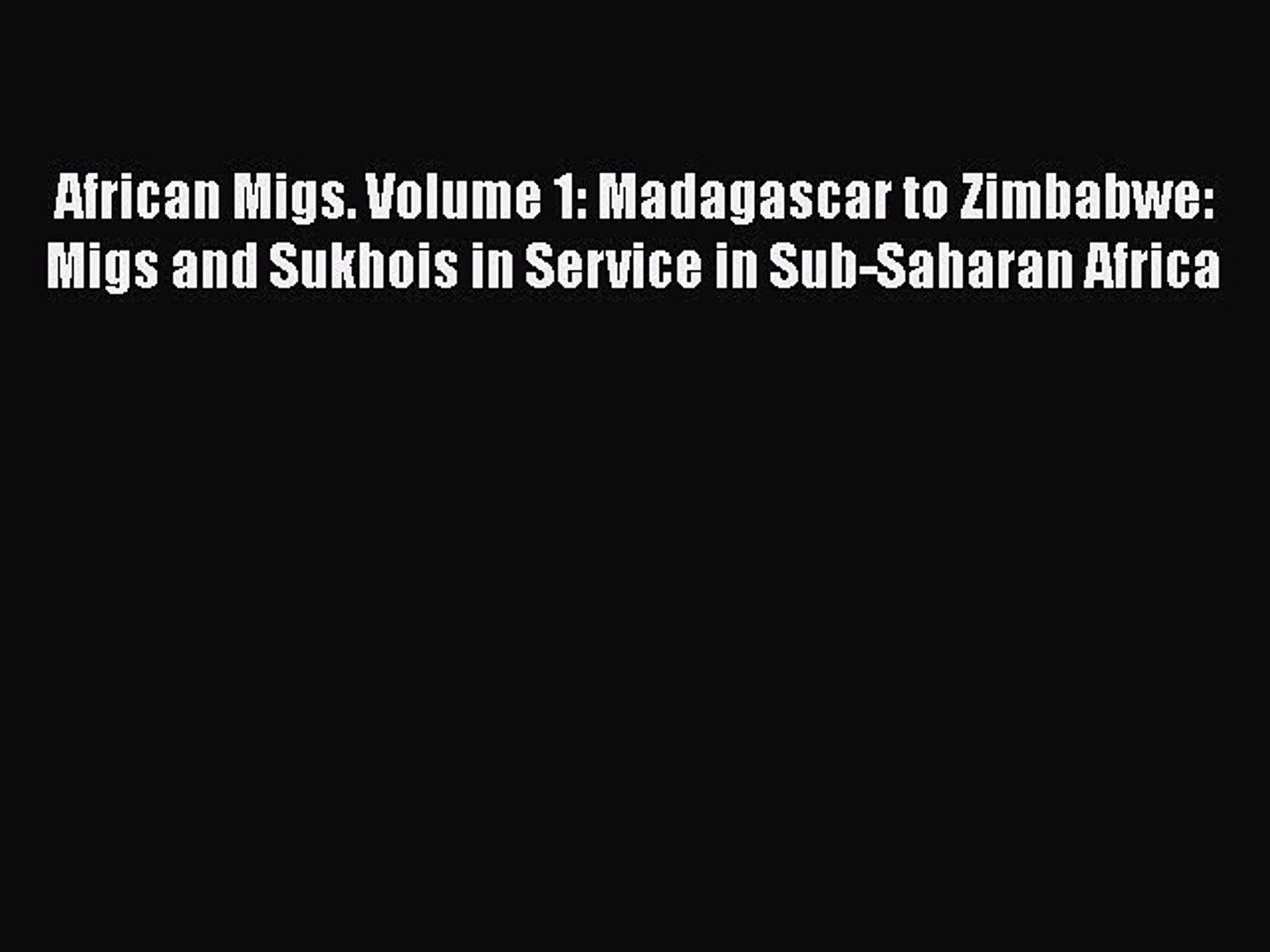 African MiGs Vol.2-Madagascar to Zimbabwe-MiGs and Sukhois in Service in Sub NEW