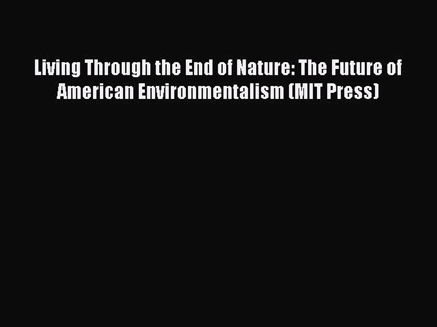 Living Through the End of Nature: The Future of American Environmentalism (MIT Press)