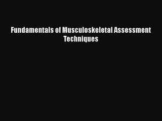 Download Fundamentals of Musculoskeletal Assessment Techniques Ebook Free