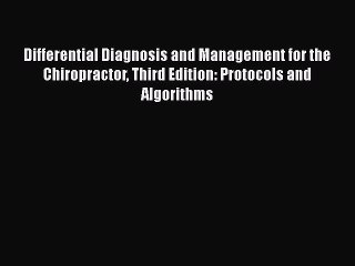 Read Differential Diagnosis and Management for the Chiropractor Third Edition: Protocols and