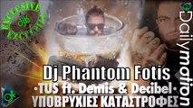 TUS ft. Demis & Decibel - Υποβρύχιες Καταστροφές (Dj Phantom Fotis)