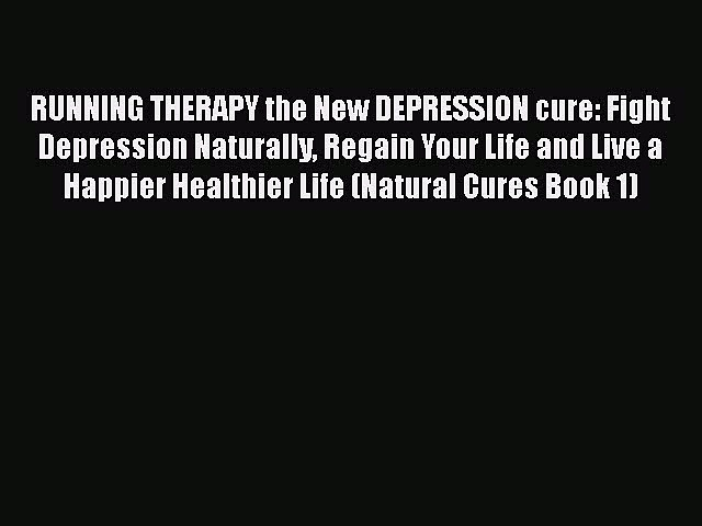 Download RUNNING THERAPY the New DEPRESSION cure: Fight Depression Naturally Regain Your Life