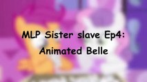 MLP Sister slave Ep4_ Animated Belle   - MLP my little pony   ANIMATION ANIMATED song