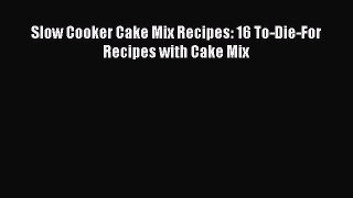 Download Slow Cooker Cake Mix Recipes: 16 To-Die-For Recipes with Cake Mix PDF Free