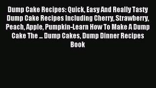 Read Dump Cake Recipes: Quick Easy And Really Tasty Dump Cake Recipes Including Cherry Strawberry