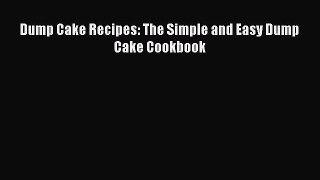Read Dump Cake Recipes: The Simple and Easy Dump Cake Cookbook Ebook Free