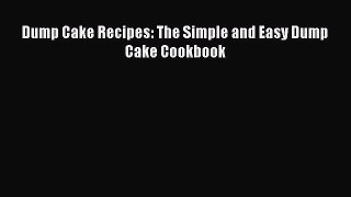 Read Dump Cake Recipes: The Simple and Easy Dump Cake Cookbook Ebook Free