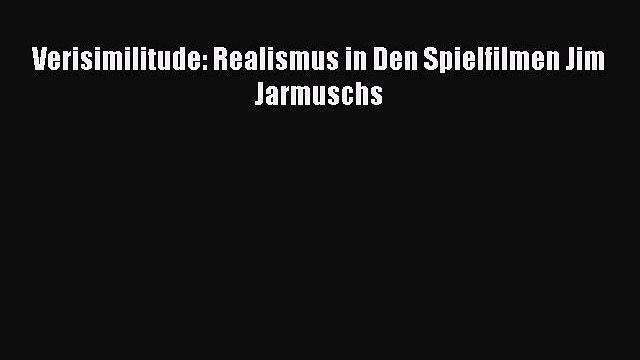 [PDF] Verisimilitude: Realismus in Den Spielfilmen Jim Jarmuschs Download Online