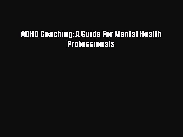 Read ADHD Coaching: A Guide For Mental Health Professionals Ebook Free