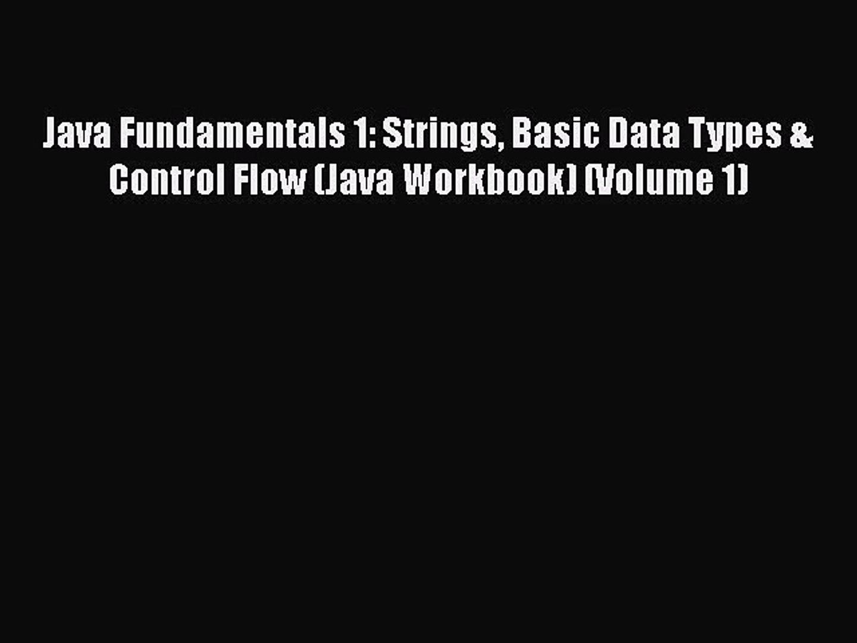 [PDF] Java Fundamentals 1: Strings Basic Data Types & Control Flow (Java Workbook) (Volume