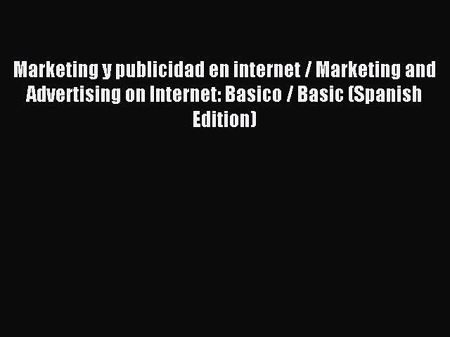 Read Marketing y publicidad en internet / Marketing and Advertising on Internet: Basico / Basic