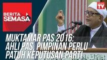 Muktamar Pas 2016: Ahli Pas, Pimpinan Perlu Patuh Keputusan Parti