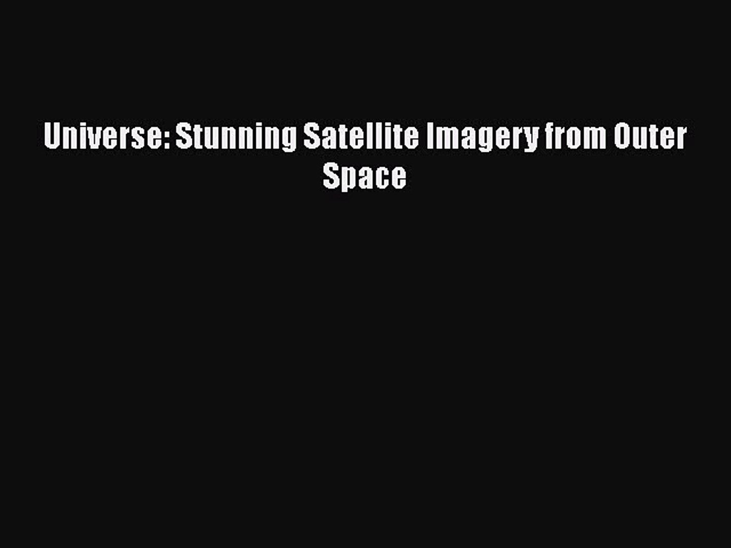 Read Books Universe: Stunning Satellite Imagery from Outer Space E-Book Free