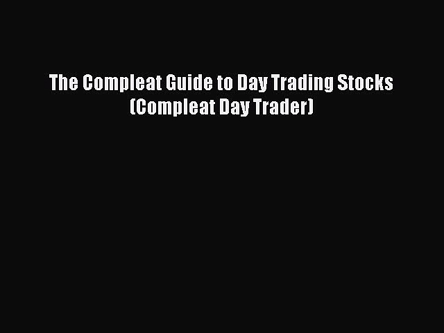 Read The Compleat Guide to Day Trading Stocks (Compleat Day Trader) ebook textbooks